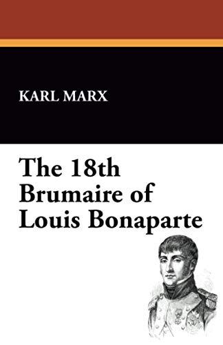 The 18th Brumaire of Louis Bonaparte: Karl Marx