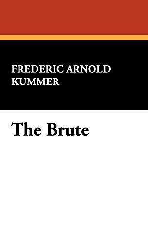 The Brute: Frederic Arnold Kummer