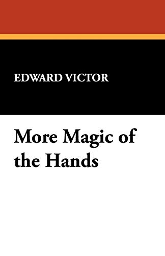 More Magic of the Hands (Paperback): Edward Victor