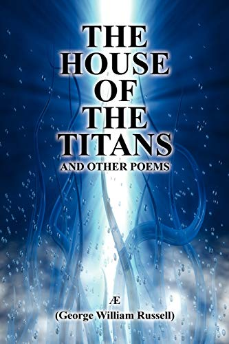 The House of the Titans and Other Poems (1434465071) by AE; George William Russell