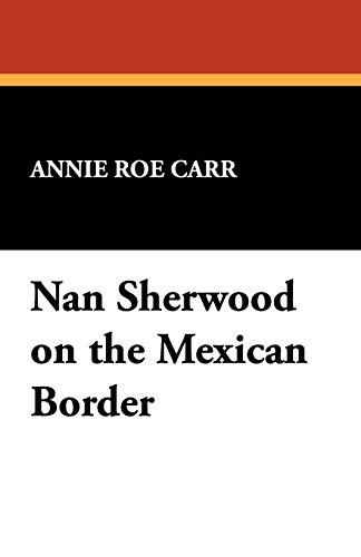 9781434465238: Nan Sherwood on the Mexican Border