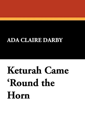 Keturah Came Round the Horn (Paperback): Ada Claire Darby