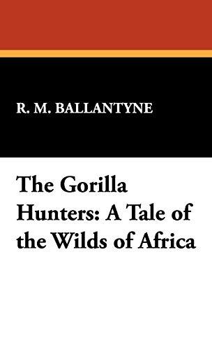 The Gorilla Hunters: A Tale of the: R. M. Ballantyne