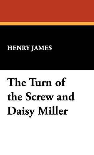 The Turn of the Screw and Daisy Miller: Henry Jr. James