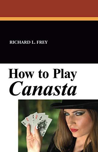 How to Play Canasta: Richard L. Frey