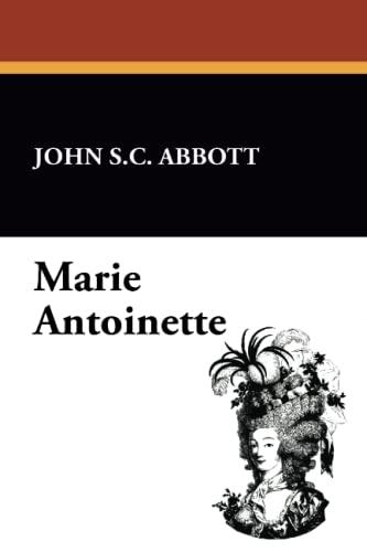 Marie Antoinette: John S. C. Abbott