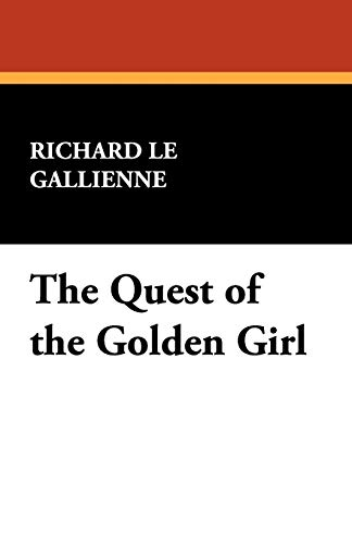 The Quest of the Golden Girl: Richard Le Gallienne