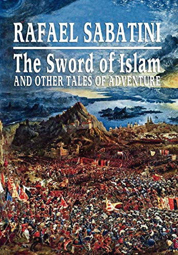 The Sword of Islam and Other Tales of Adventure (1434467910) by Rafael Sabatini