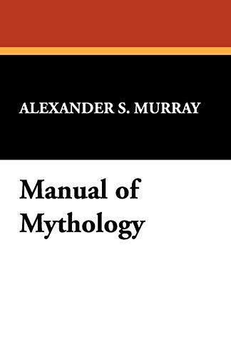 Manual of Mythology: Murray, Alexander S.
