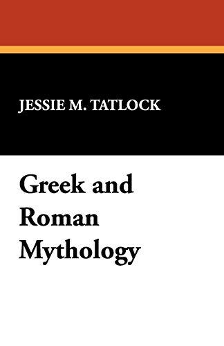Greek and Roman Mythology (Paperback): Jessie M Tatlock