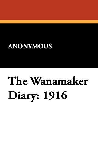 9781434470973: The Wanamaker Diary: 1916