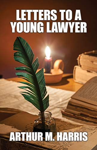 Letters to a Young Lawyer (Paperback): Arthur M Harris