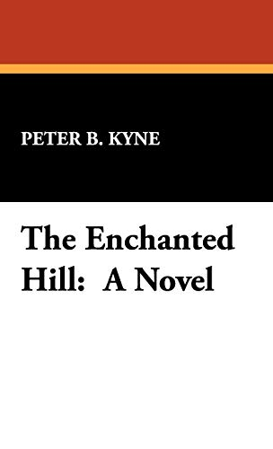 The Enchanted Hill: Peter B. Kyne