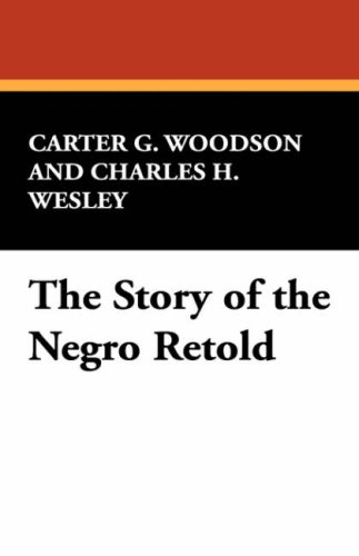 The Story of the Negro Retold (1434473252) by Carter G. Woodson; Charles H. Wesley