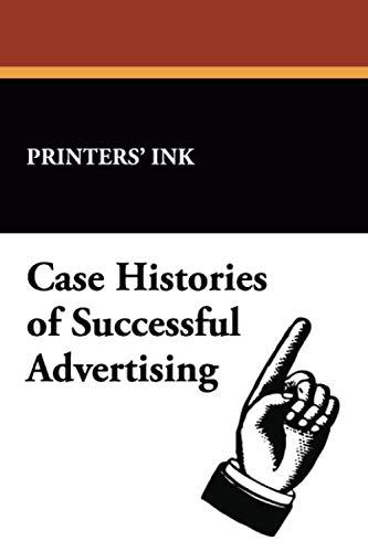 Case Histories of Successful Advertising: Ink Printers' Ink