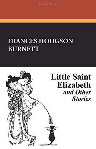 Little Saint Elizabeth: Frances Hodgson Burnett