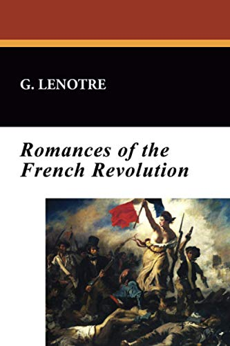 Romances of the French Revolution: G. Lenotre