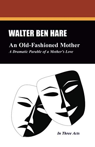 Public Domain Plays An Old-Fashioned Mother: Walter Ben Hare