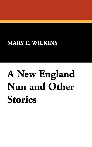 A New England Nun and Other Stories: Mary E. Wilkins
