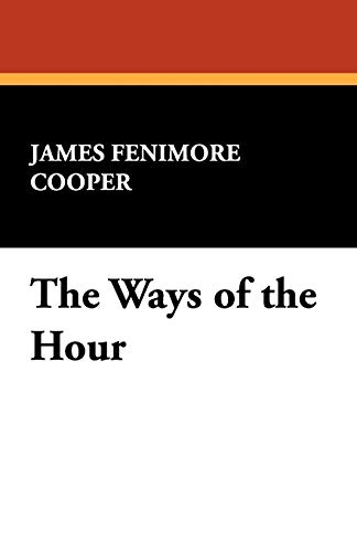 The Ways of the Hour: Cooper, James Fenimore