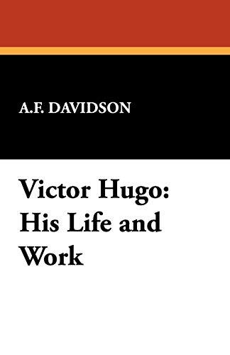 Victor Hugo: His Life and Work: Arthur F. Davidson