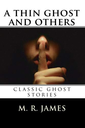 A Thin Ghost and Others: Classic Ghost: M. R. James