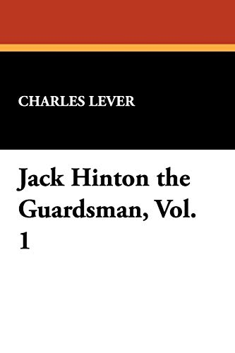 Jack Hinton the Guardsman, Vol. 1 (1434476669) by Charles Lever