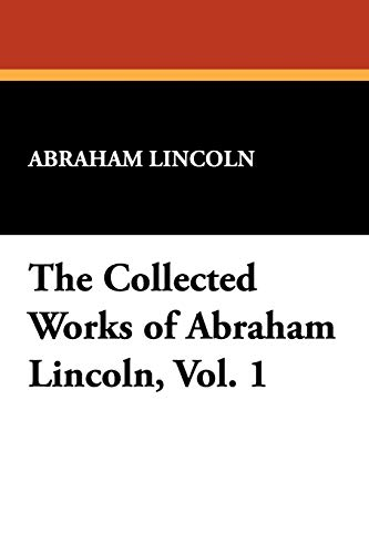 9781434477026: The Collected Works of Abraham Lincoln, Vol. 1