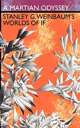 A Martian Odyssey: Stanley G. Weinbaums Worlds of If: Stanley G. Weinbaum
