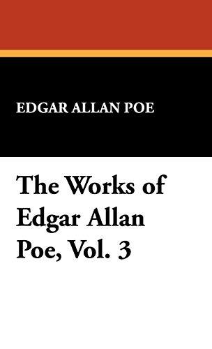 The Works of Edgar Allan Poe, Vol. 3: Edgar Allan Poe