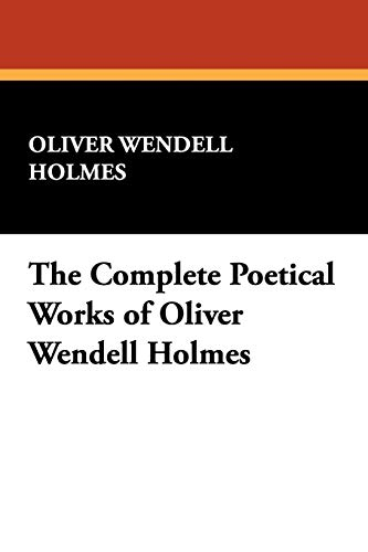9781434478894: The Complete Poetical Works of Oliver Wendell Holmes