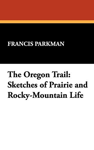 9781434479020: The Oregon Trail: Sketches of Prairie and Rocky-Mountain Life