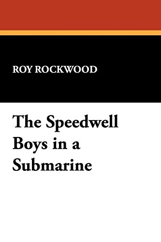 The Speedwell Boys in a Submarine: Roy Rockwood