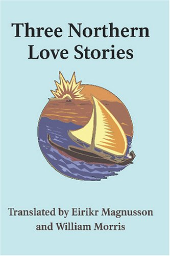 9781434481443: Three Northern Love Stories and Other Tales (Translated by Eirikr Magnusson and William Morris)