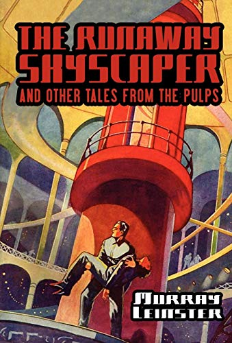 The Runaway Skyscraper and Other Tales from the Pulps: Murray Leinster