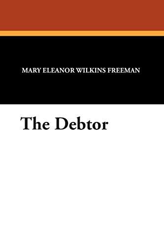 The Debtor: Mary Eleanor Wilkins Freeman