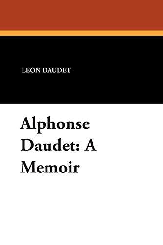 Alphonse Daudet: A Memoir: Leon Daudet