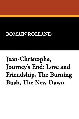 9781434482327: Jean-Christophe, Journey's End: Love and Friendship, the Burning Bush, the New Dawn