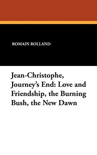 9781434482334: Jean-Christophe, Journey's End: Love and Friendship, the Burning Bush, the New Dawn