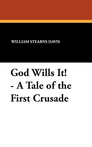 God Wills It! - A Tale of the First Crusade: William Stearns Davis