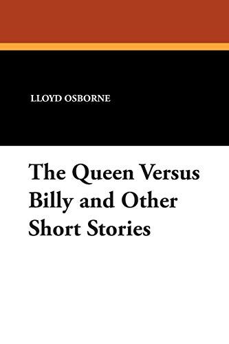The Queen Versus Billy and Other Short Stories: Lloyd Osborne