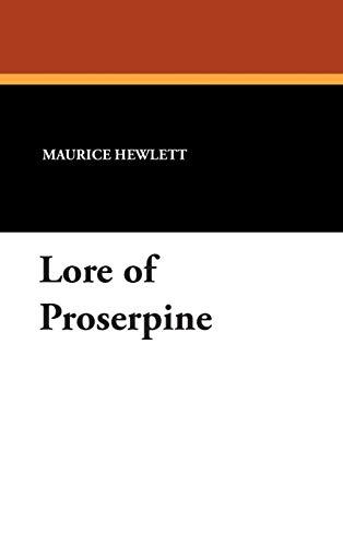 Lore of Proserpine: Maurice Hewlett
