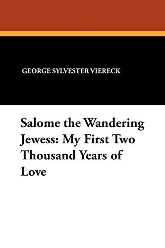 Salome the Wandering Jewess: My First Two: George Sylvester Viereck,