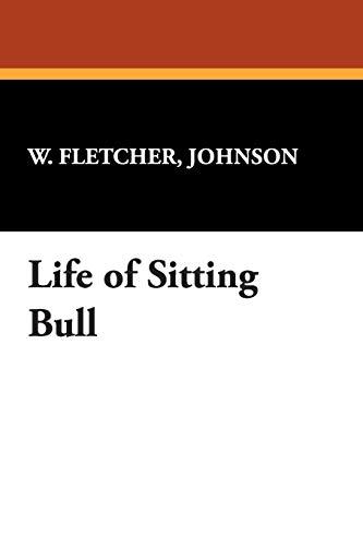Life of Sitting Bull (Paperback): Johnson W Fletcher