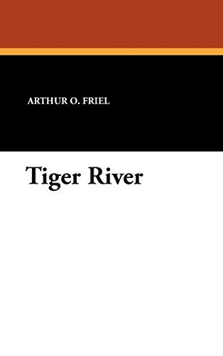 Tiger River: Arthur O. Friel
