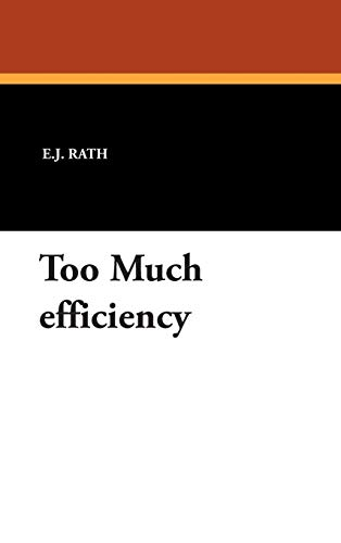 9781434487933: Too Much efficiency