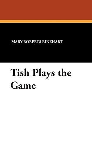 Tish Plays the Game: Mary Roberts Rinehart