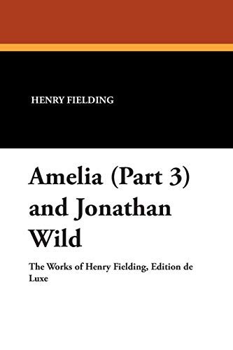 Amelia (Part 3) and Jonathan Wild: Henry Fielding