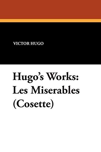 Hugo's Works: Les Miserables (Cosette): Hugo, Victor