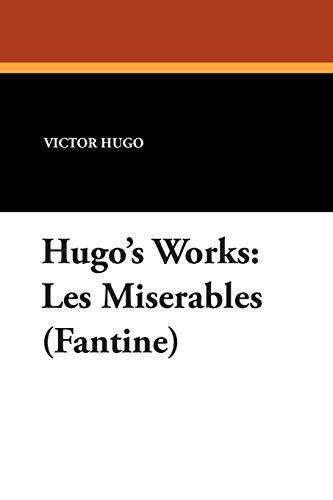 Hugo's Works: Les Miserables (Fantine): Hugo, Victor